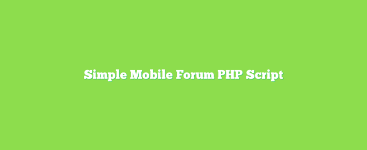 Simple Mobile Forum PHP Script