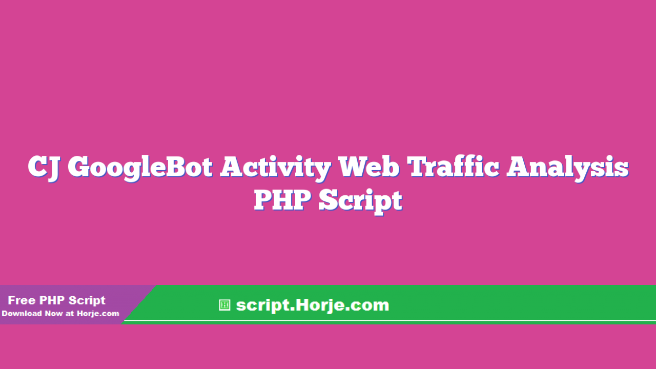 CJ GoogleBot Activity Web Traffic Analysis PHP Script