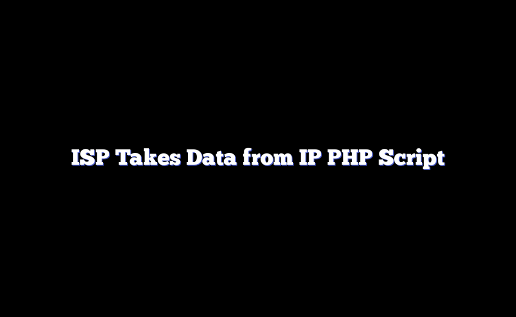 ISP Takes Data from IP PHP Script