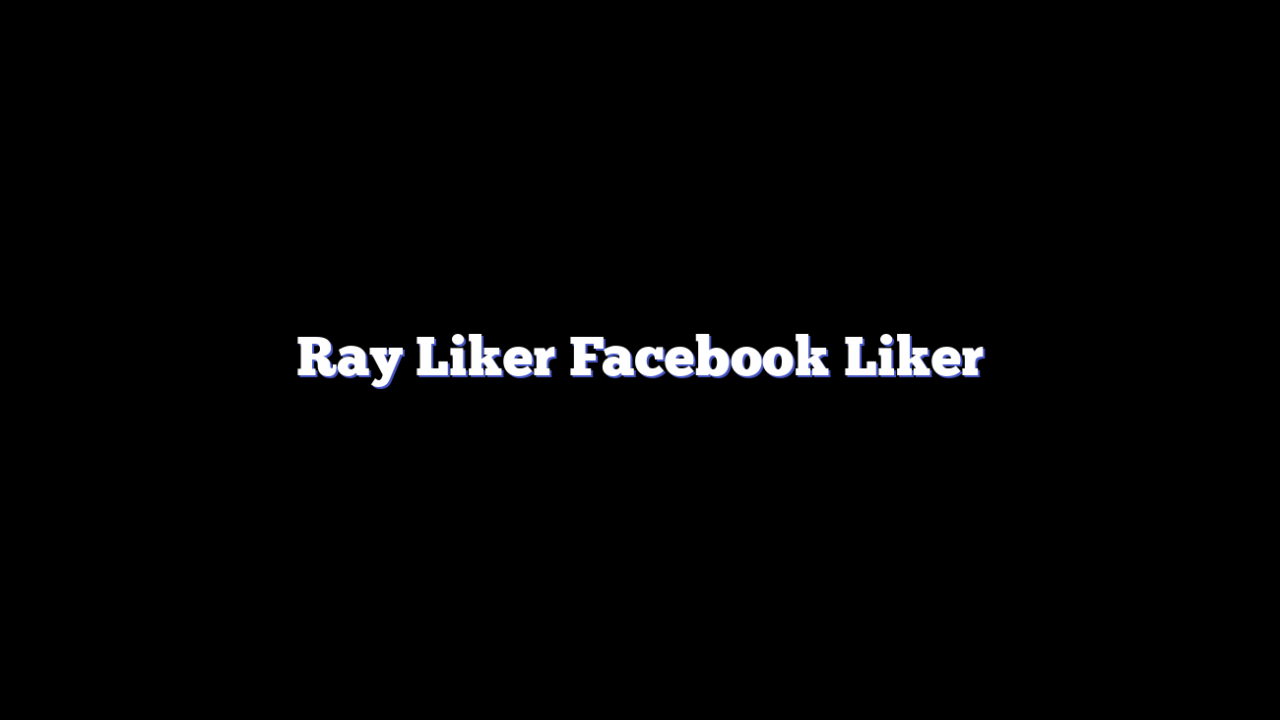 Ray Liker Facebook Liker