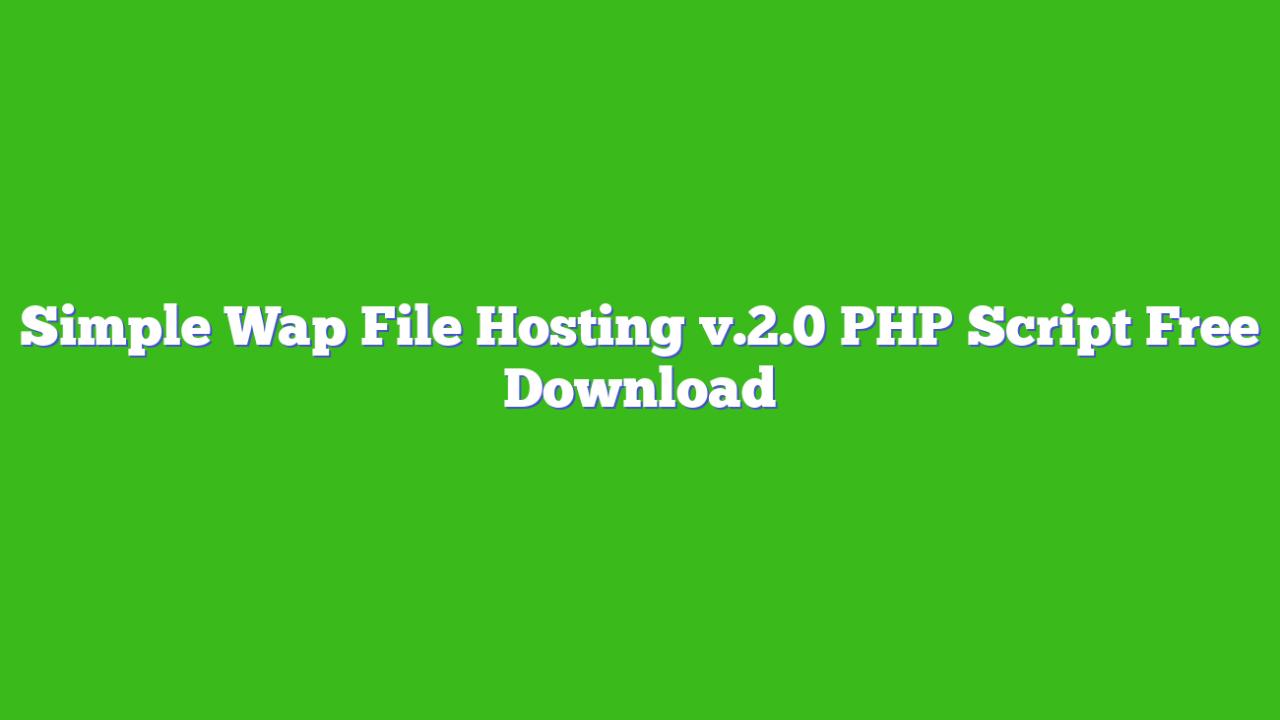 Simple Wap File Hosting v.2.0 PHP Script Free Download