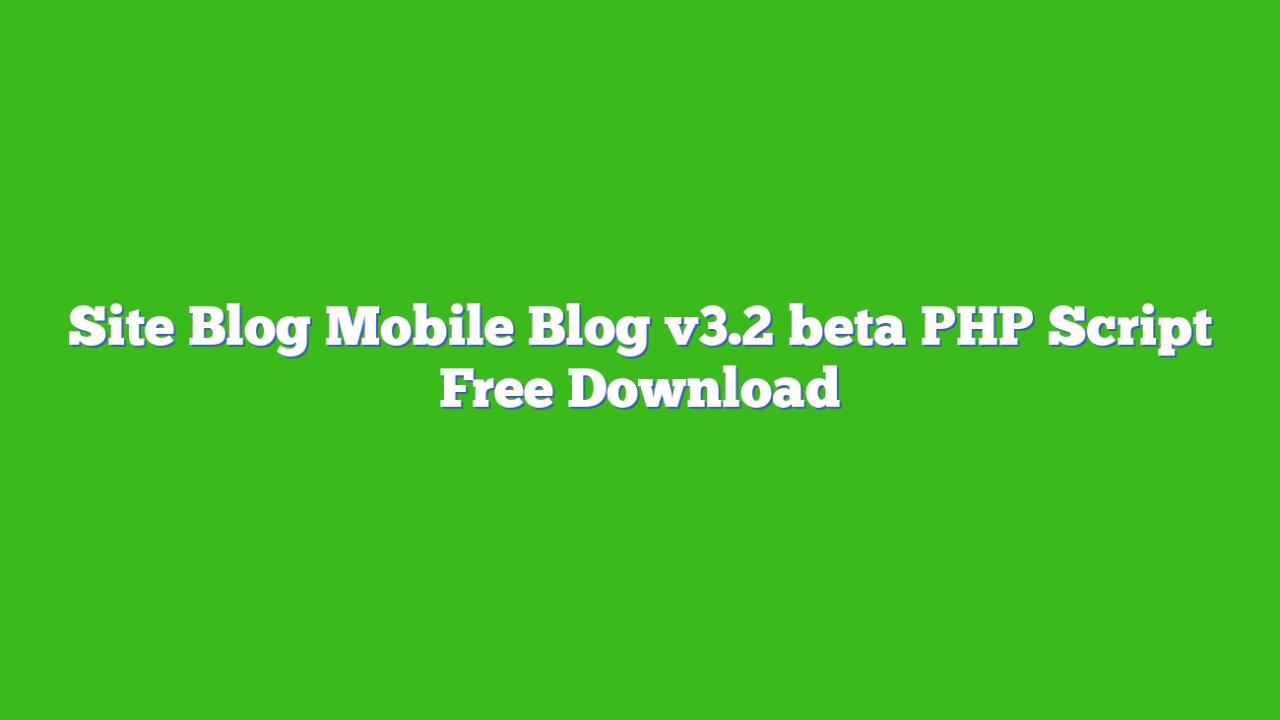 Site Blog Mobile Blog v3.2 beta PHP Script Free Download