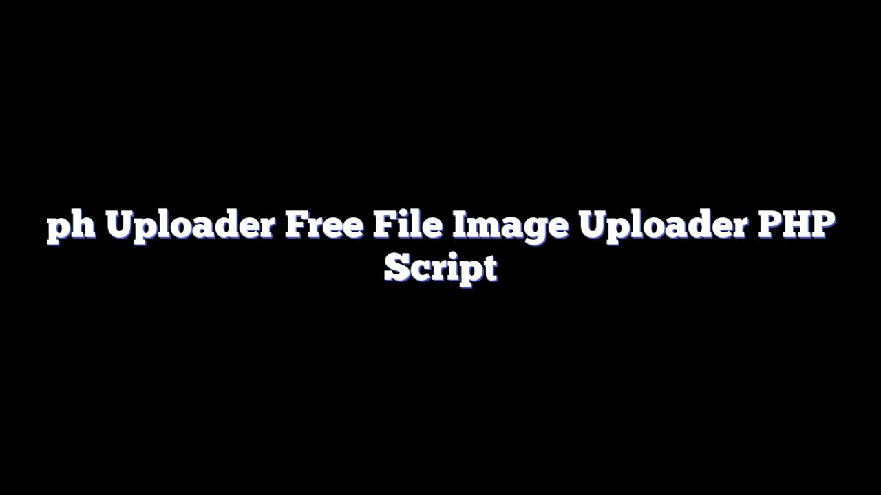 ph Uploader Free File Image Uploader PHP Script