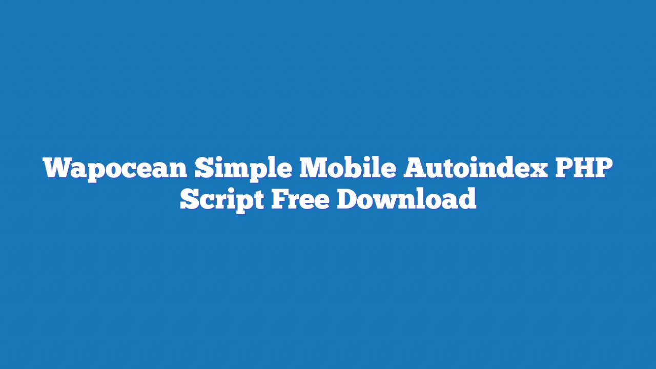 Wapocean Simple Mobile Autoindex PHP Script Free Download