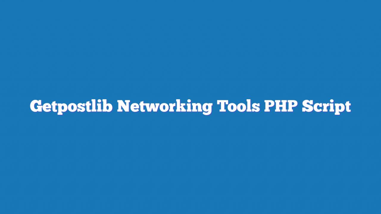 Getpostlib Networking Tools PHP Script