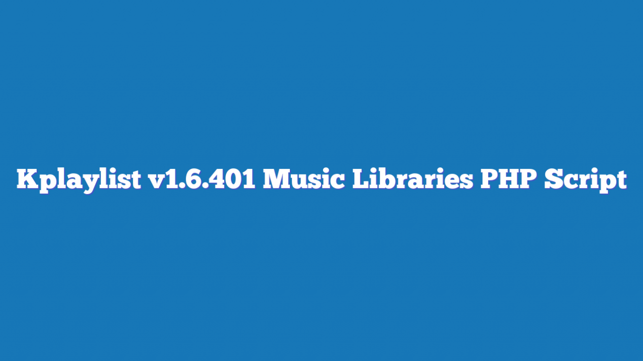 Kplaylist v1.6.401 Music Libraries PHP Script