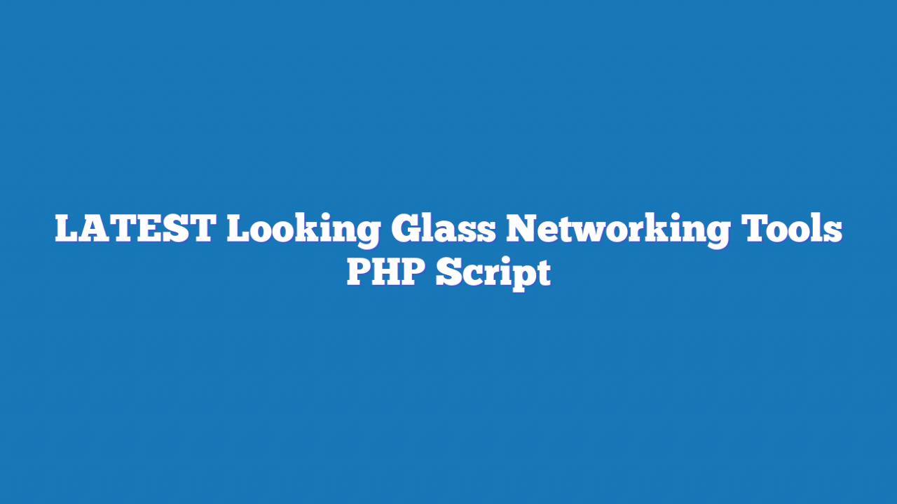 LATEST Looking Glass Networking Tools PHP Script