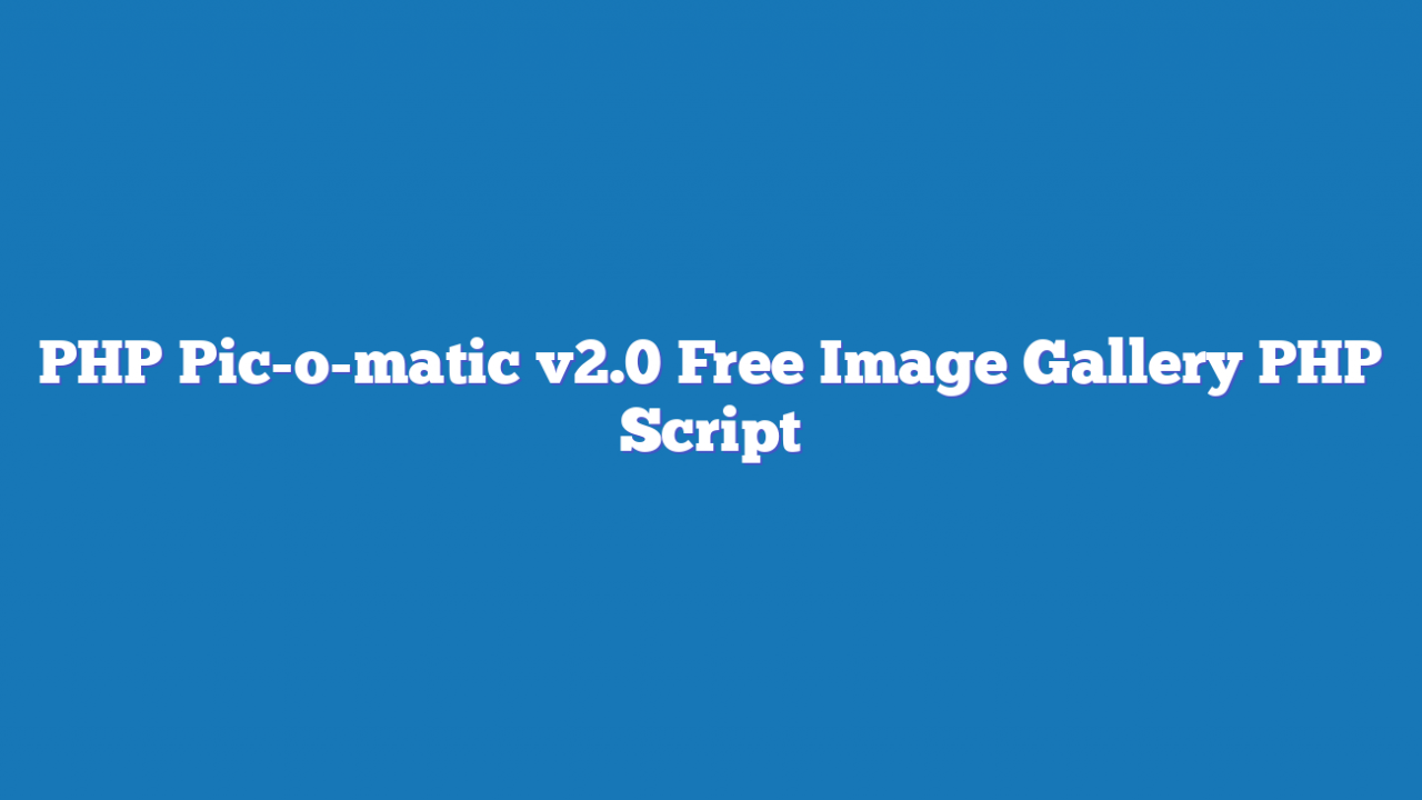 PHP Pic-o-matic v2.0 Free Image Gallery PHP Script
