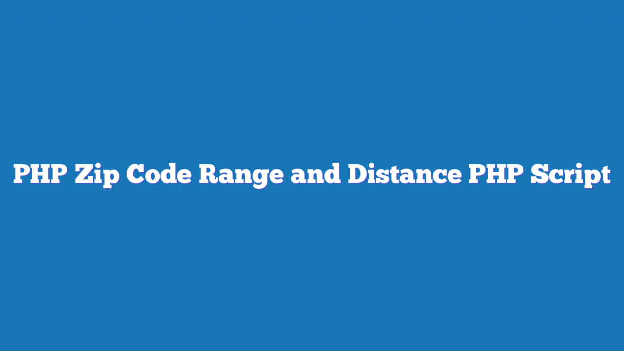 PHP Zip Code Range and Distance PHP Script