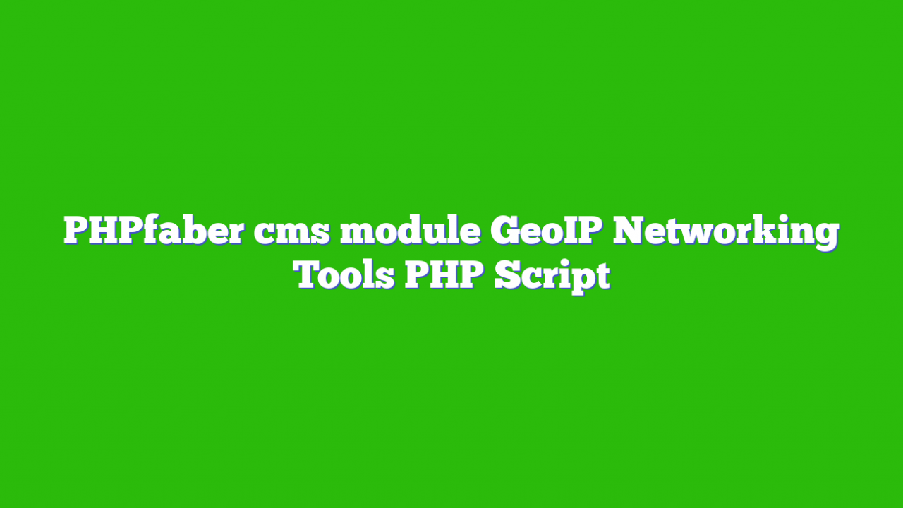 PHPfaber cms module GeoIP Networking Tools PHP Script