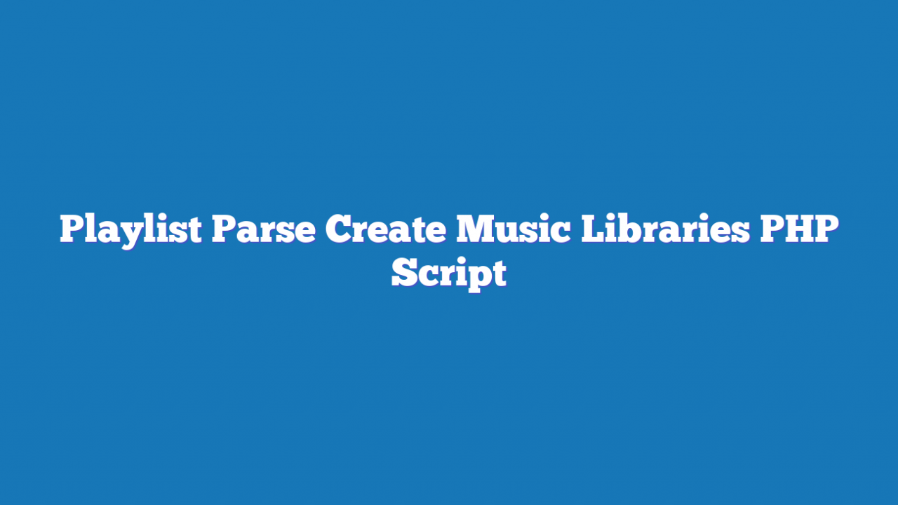 Playlist Parse Create Music Libraries PHP Script