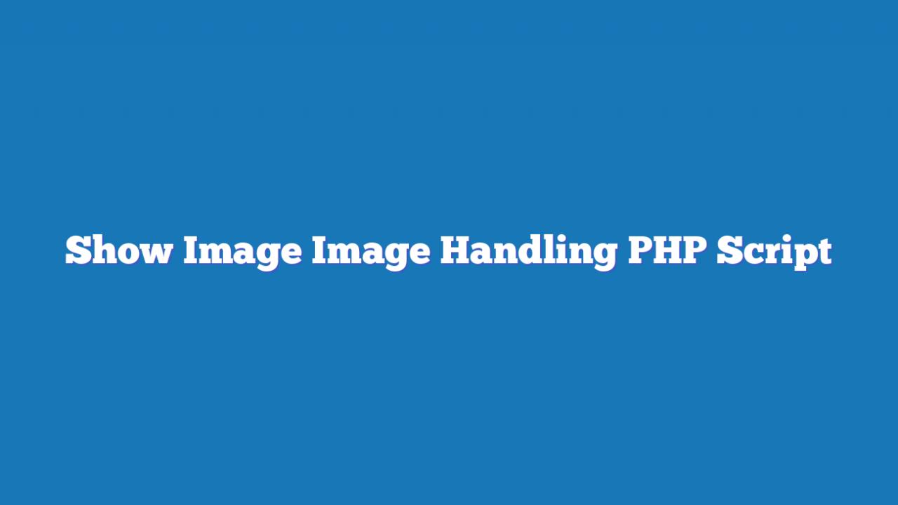 Show Image Image Handling PHP Script