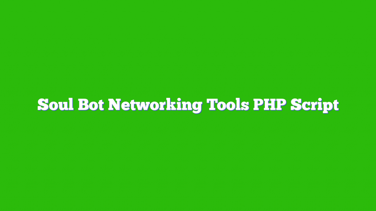 Soul Bot Networking Tools PHP Script