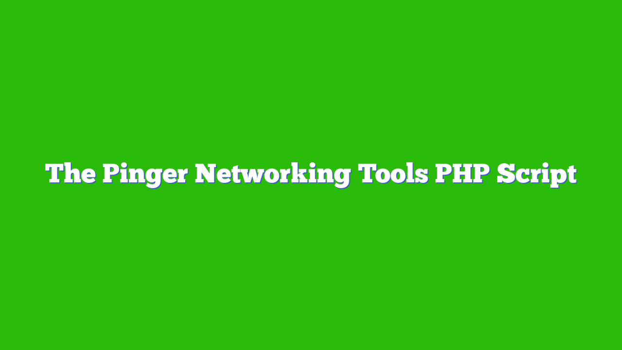The Pinger Networking Tools PHP Script