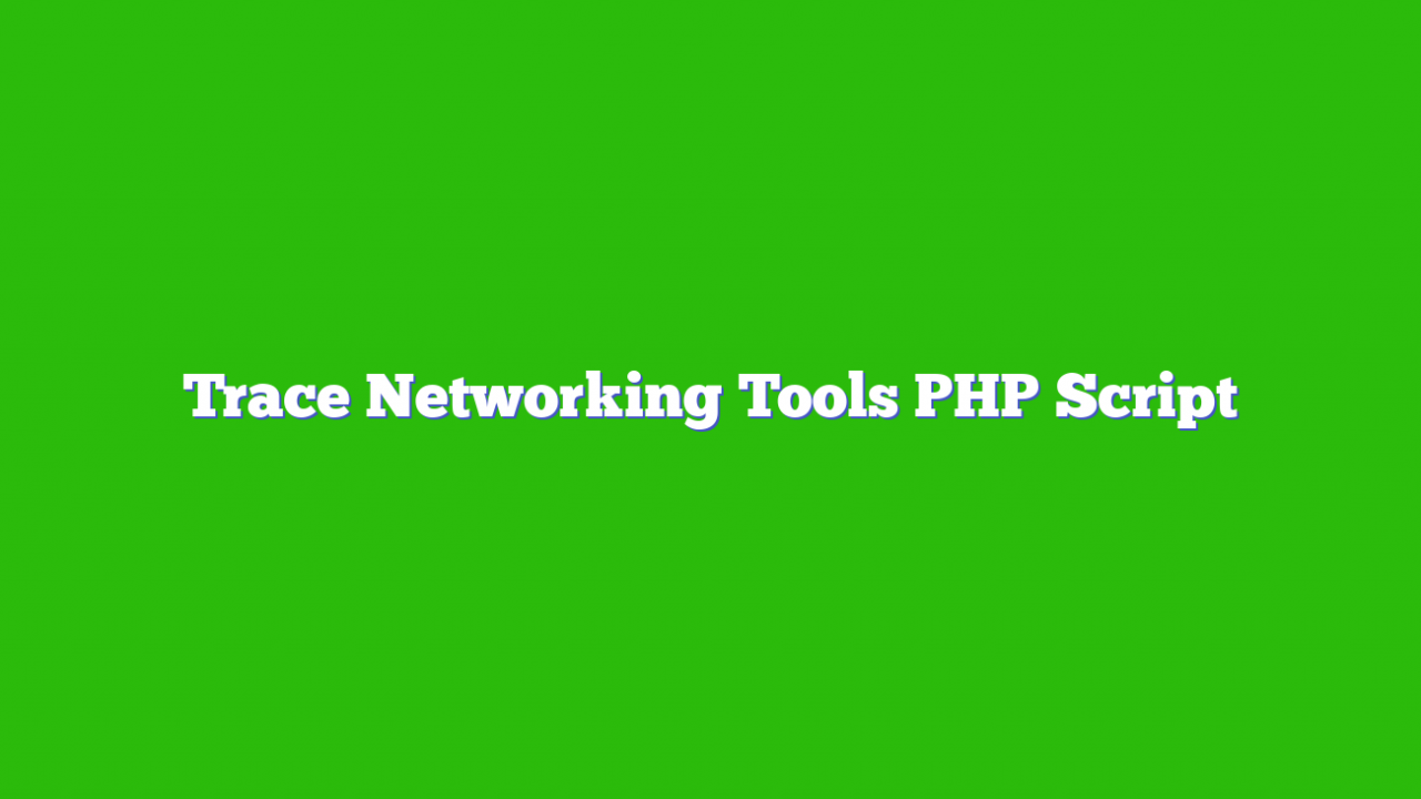 Trace Networking Tools PHP Script