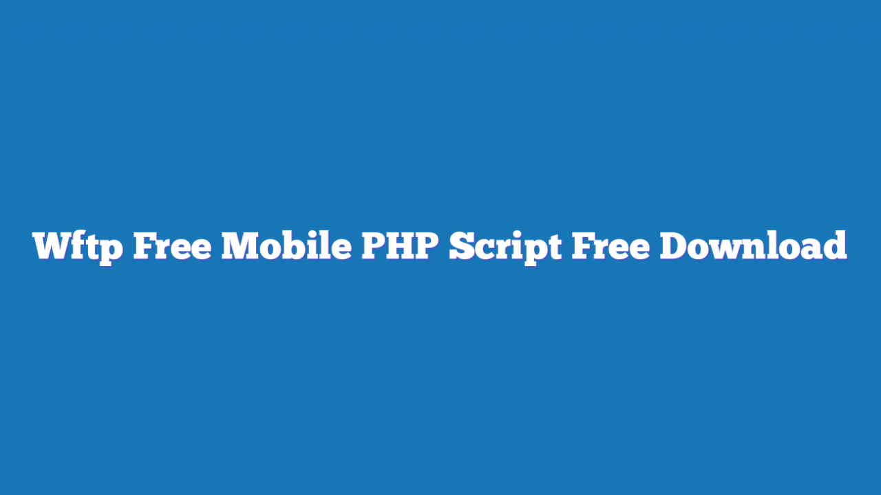 Wftp Free Mobile PHP Script Free Download