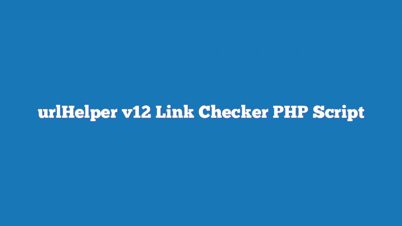 urlHelper v12 Link Checker PHP Script