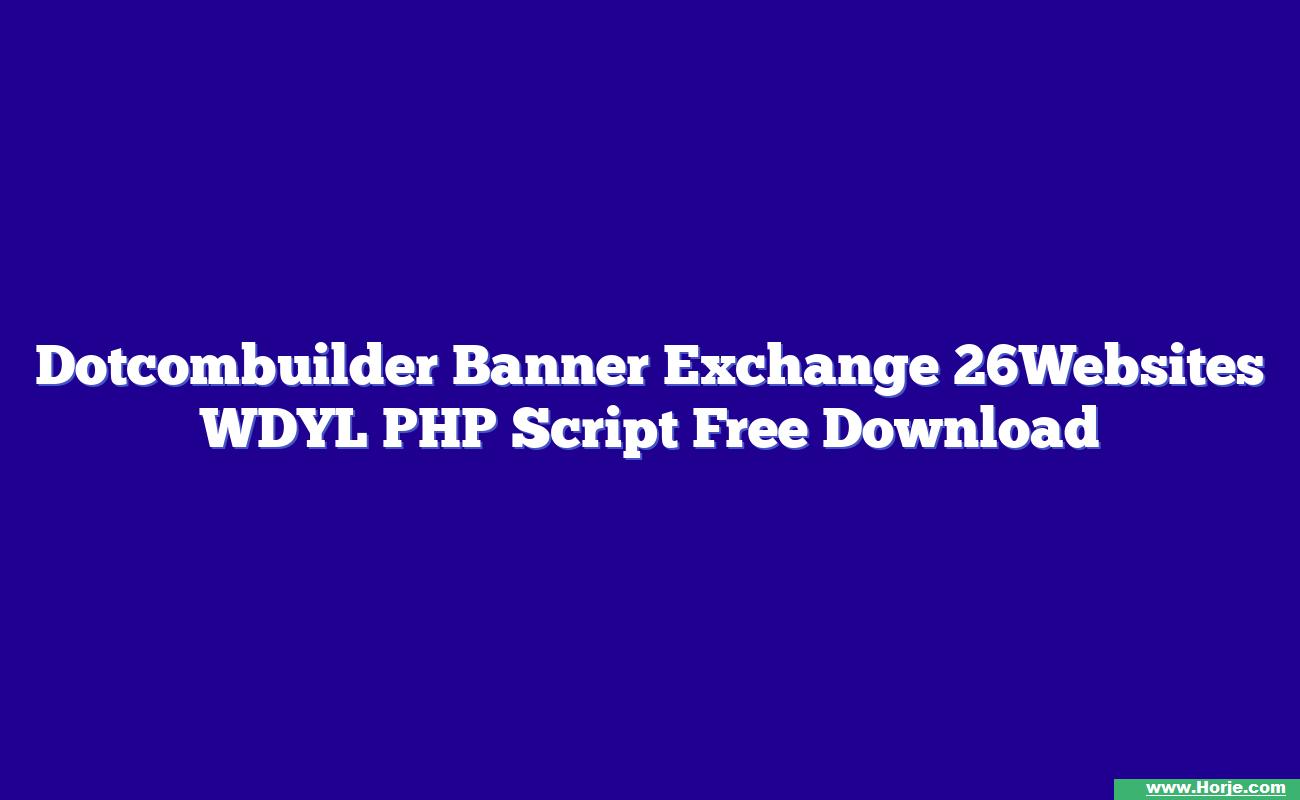 Dotcombuilder Banner Exchange 26Websites WDYL PHP Script Free Download