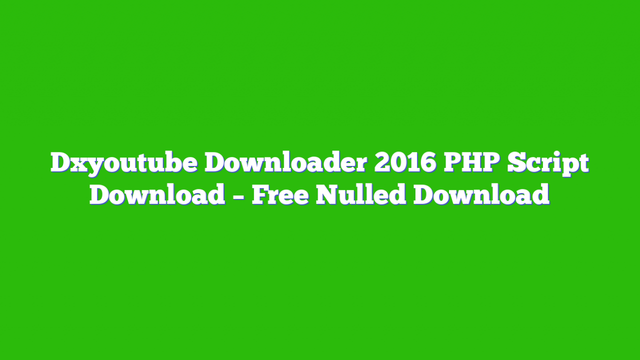 Dxyoutube Downloader 2016 PHP Script Download – Free Nulled Download
