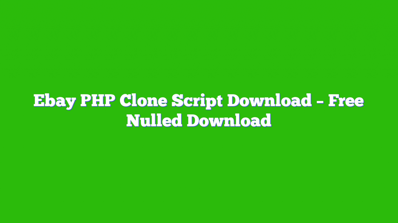 Ebay PHP Clone Script Download – Free Nulled Download