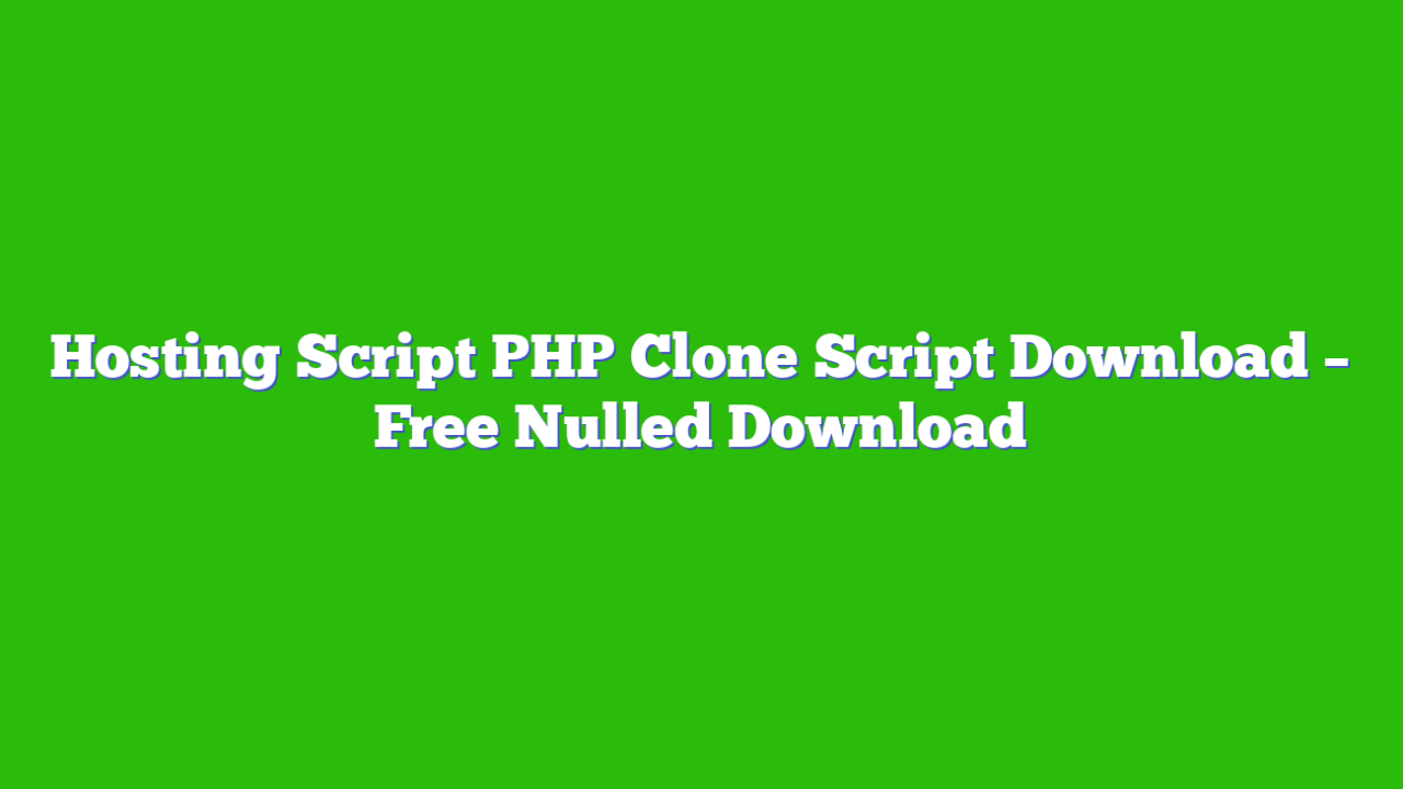 Hosting Script PHP Clone Script Download – Free Nulled Download