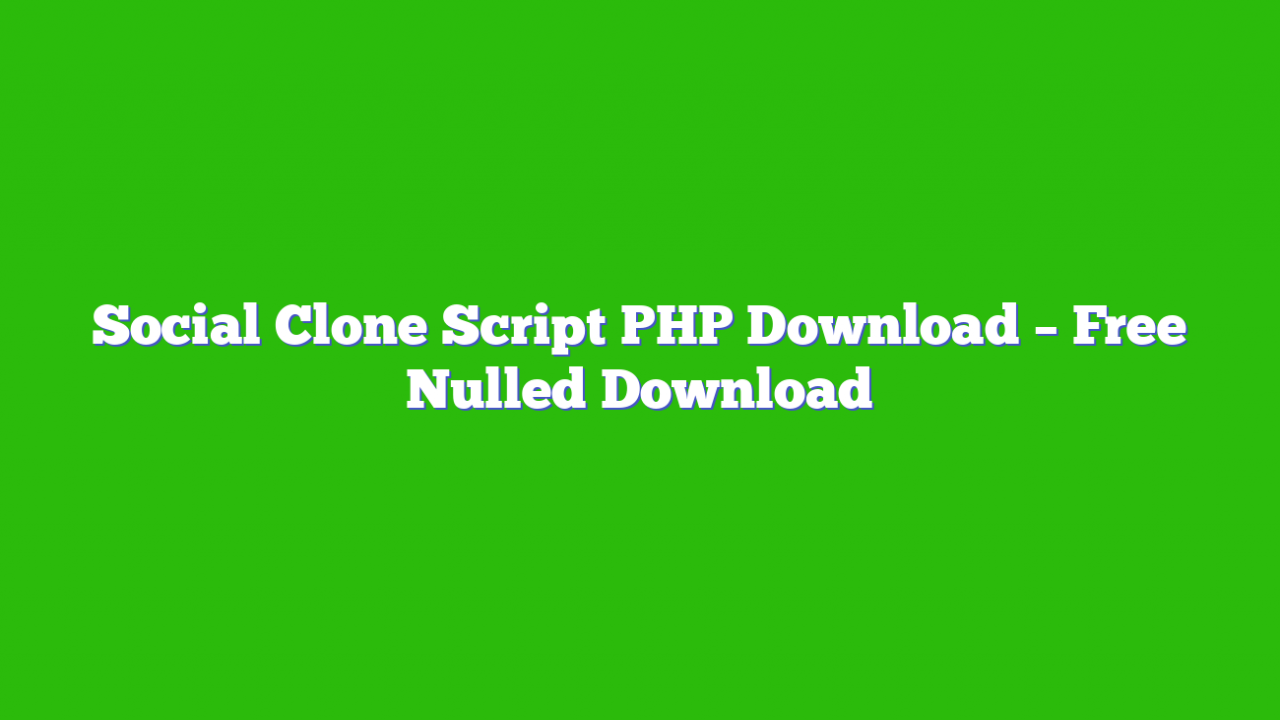 Social Clone Script PHP Download – Free Nulled Download