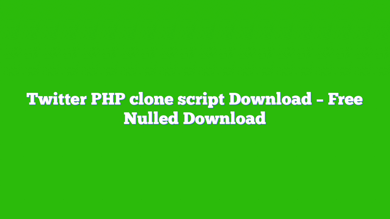 Twitter PHP clone script Download – Free Nulled Download
