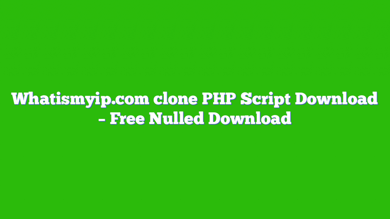 Whatismyip.com clone PHP Script Download – Free Nulled Download