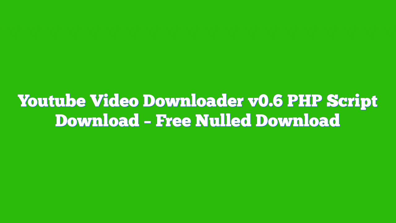 Youtube Video Downloader v0.6 PHP Script Download – Free Nulled Download