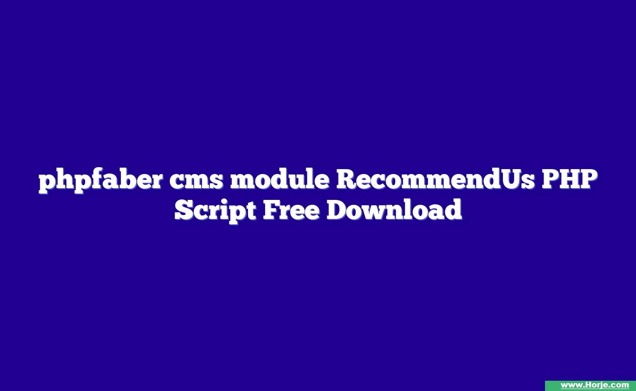 phpfaber cms module RecommendUs PHP Script Free Download