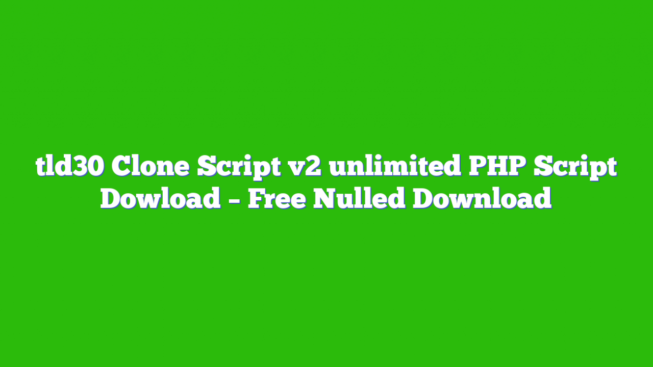tld30 Clone Script v2 unlimited PHP Script Dowload – Free Nulled Download